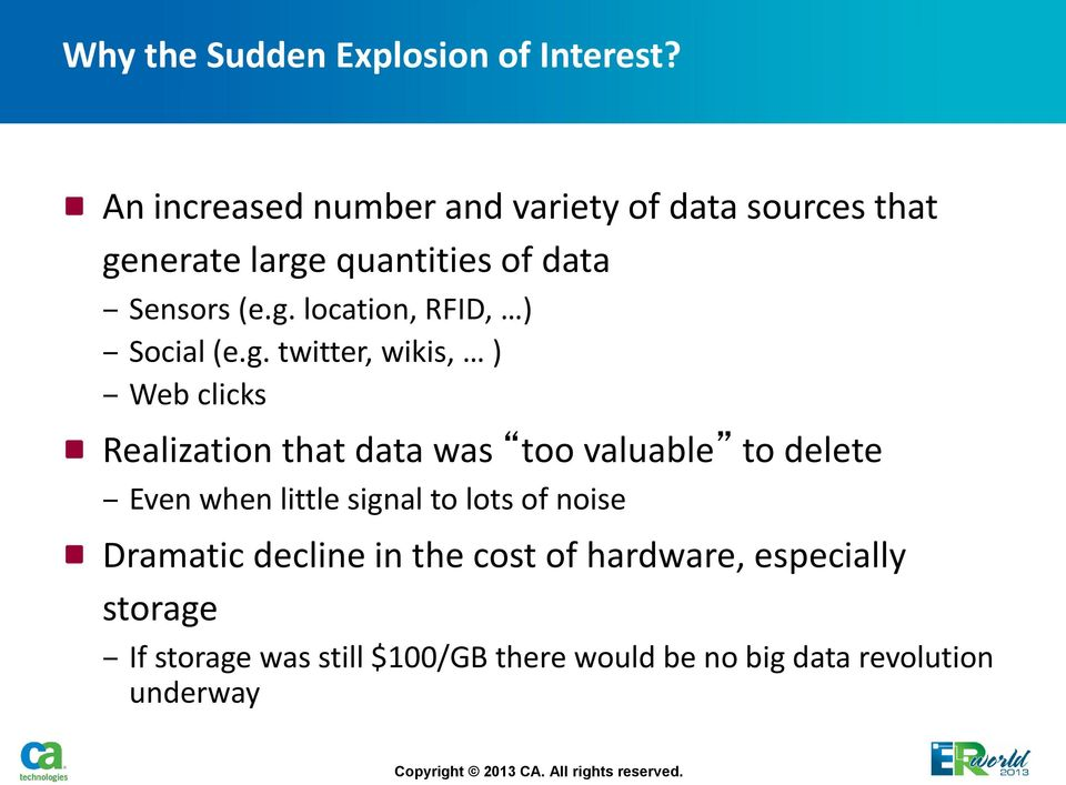 g. twitter, wikis, ) Web clicks Realization that data was too valuable to delete Even when little signal