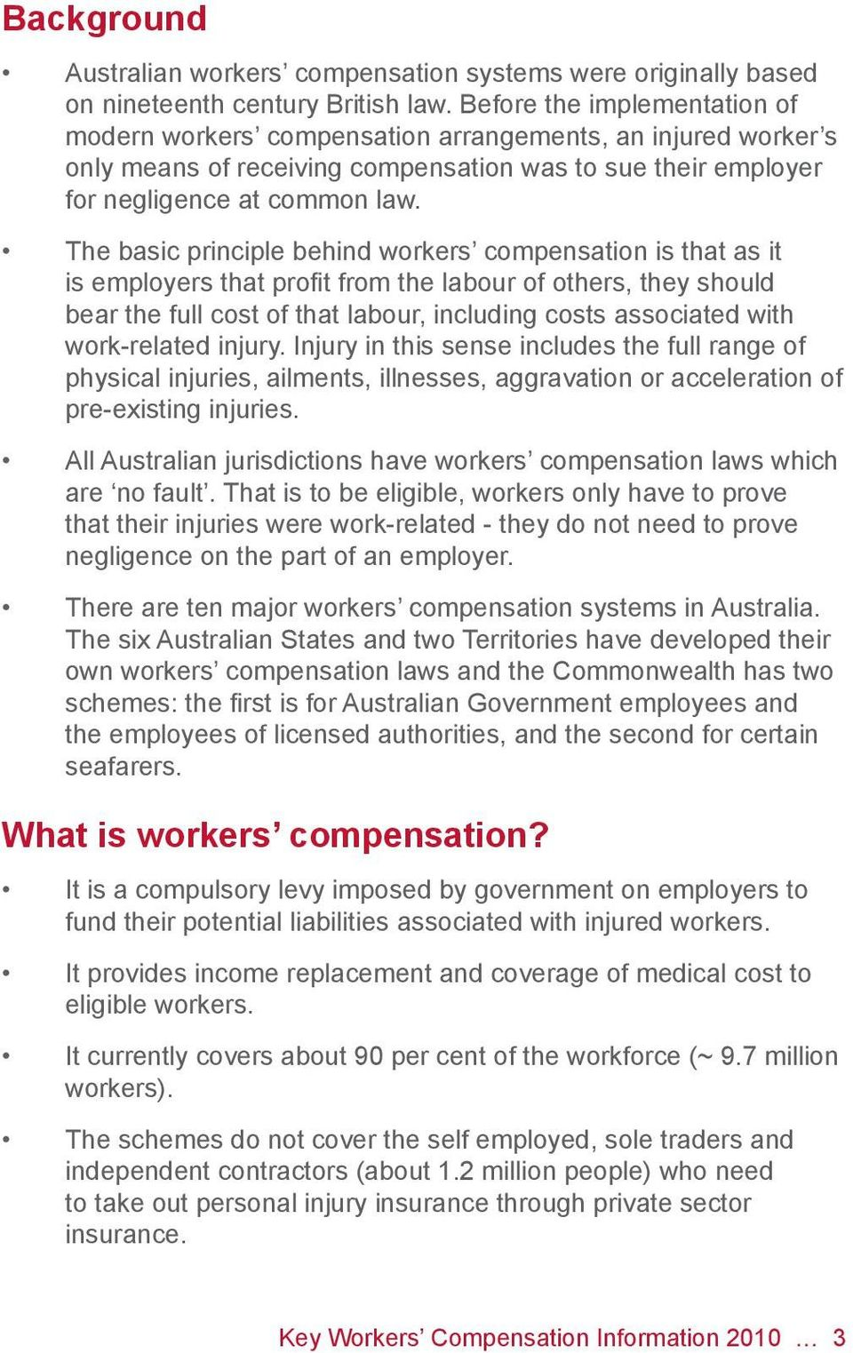 The basic principle behind workers compensation is that as it is employers that profit from the labour of others, they should bear the full cost of that labour, including costs associated with