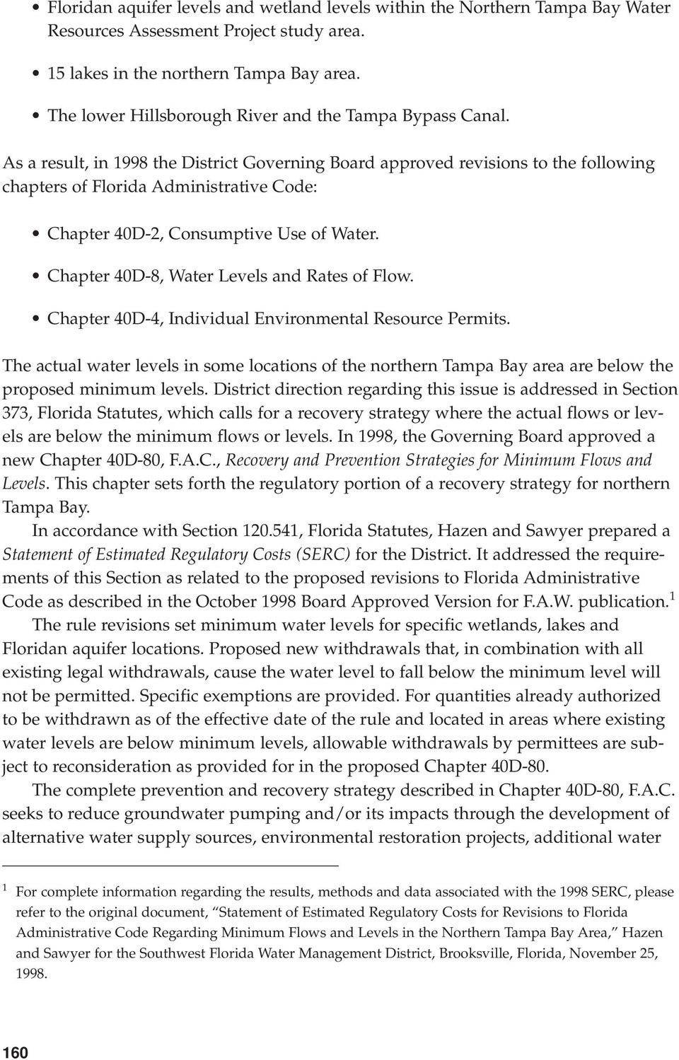 As a result, in 1998 the District Governing Board approved revisions to the following chapters of Florida Administrative Code: Chapter 40D-2, Consumptive Use of Water.