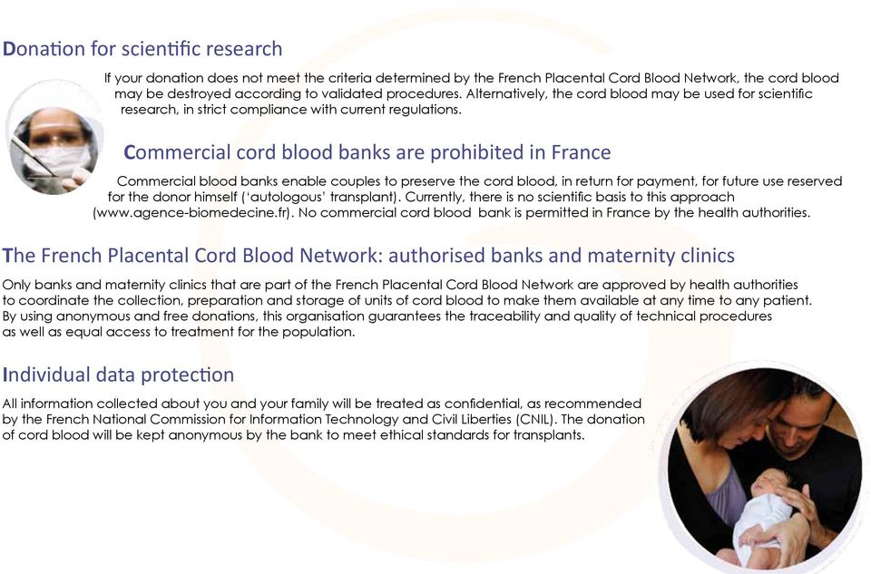 Commercial cord blood banks are prohibited in France Commercial blood banks enable couples to preserve the cord blood, in return for payment, for future use reserved for the donor himself (