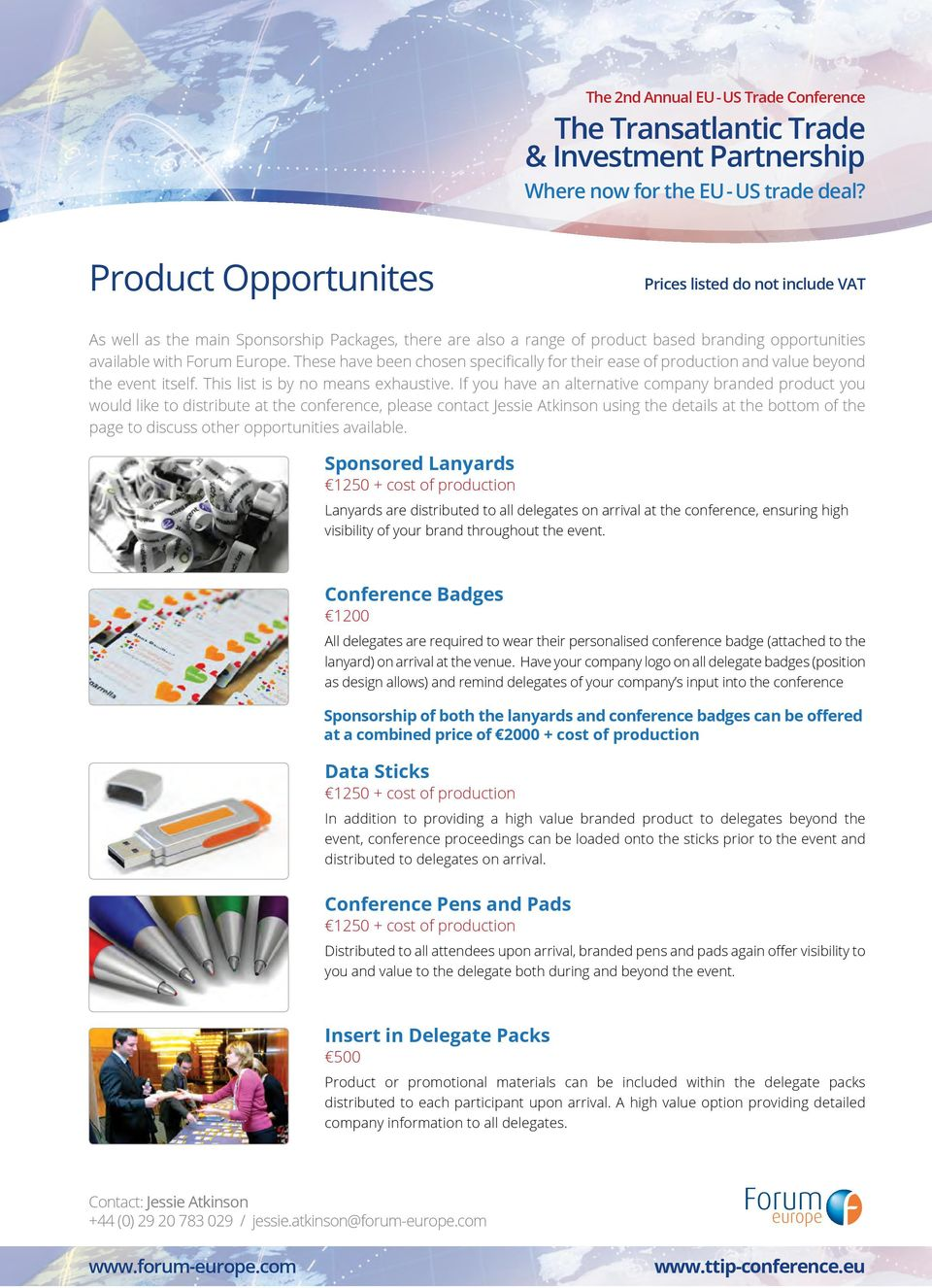 If you have an alternative company branded product you would like to distribute at the conference, please contact Jessie Atkinson using the details at the bottom of the page to discuss other