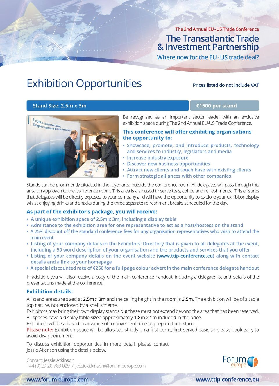 exposure Discover new business opportunities Attract new clients and touch base with existing clients Form strategic alliances with other companies Stands can be prominently situated in the foyer