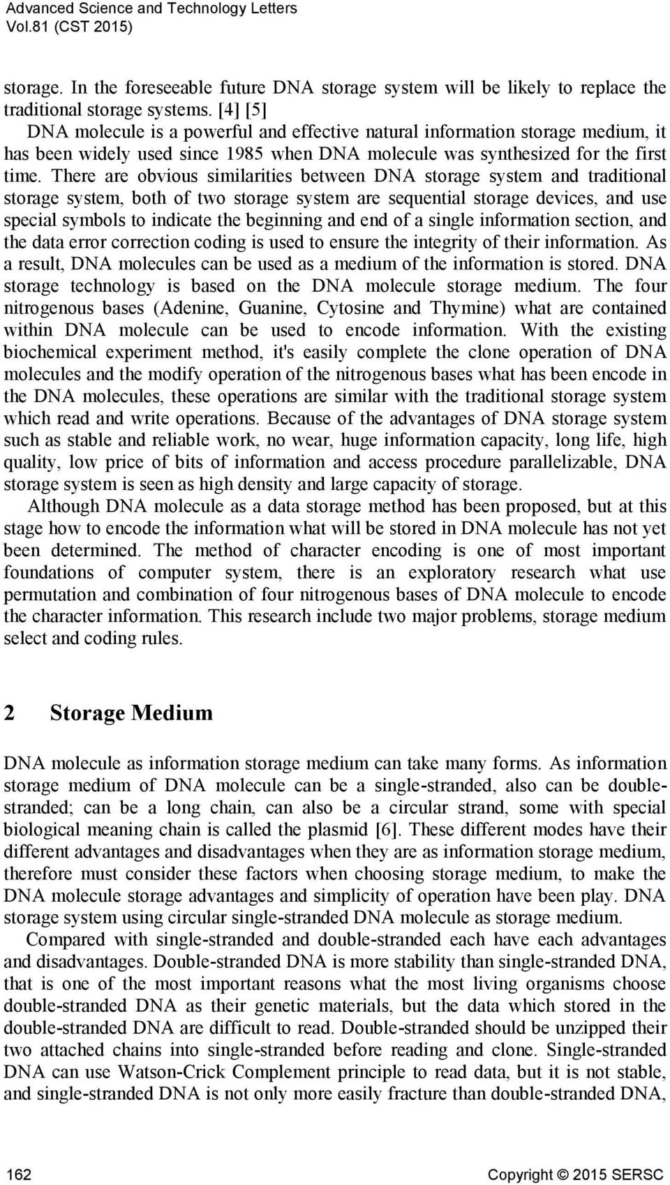 There are obvious similarities between DNA storage system and traditional storage system, both of two storage system are sequential storage devices, and use special symbols to indicate the beginning