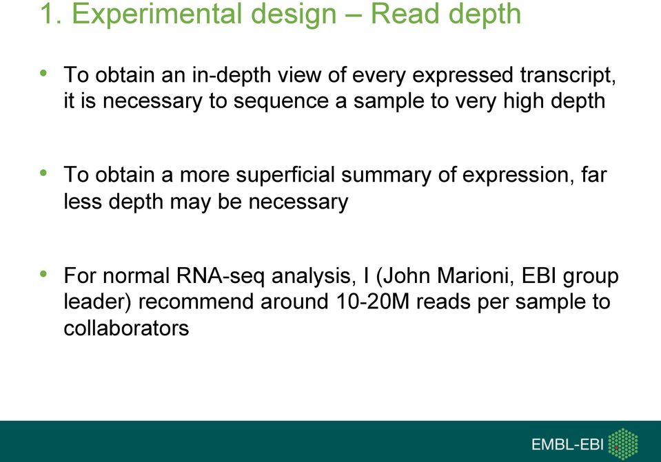 superficial summary of expression, far less depth may be necessary For normal RNA-seq