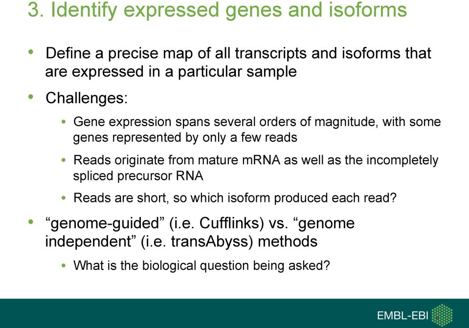 reads Reads originate from mature mrna as well as the incompletely spliced precursor RNA Reads are short, so which isoform