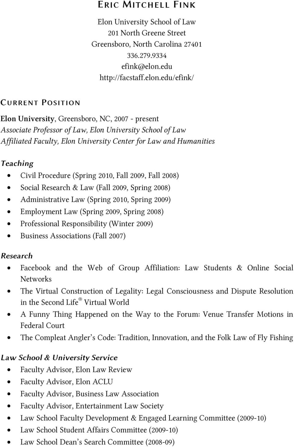 edu/efink/ Elon University, Greensboro, NC, 2007 - present Professor of Law, Elon University School of Law Affiliated Faculty, Elon University Center for Law and Humanities Civil Procedure (Spring