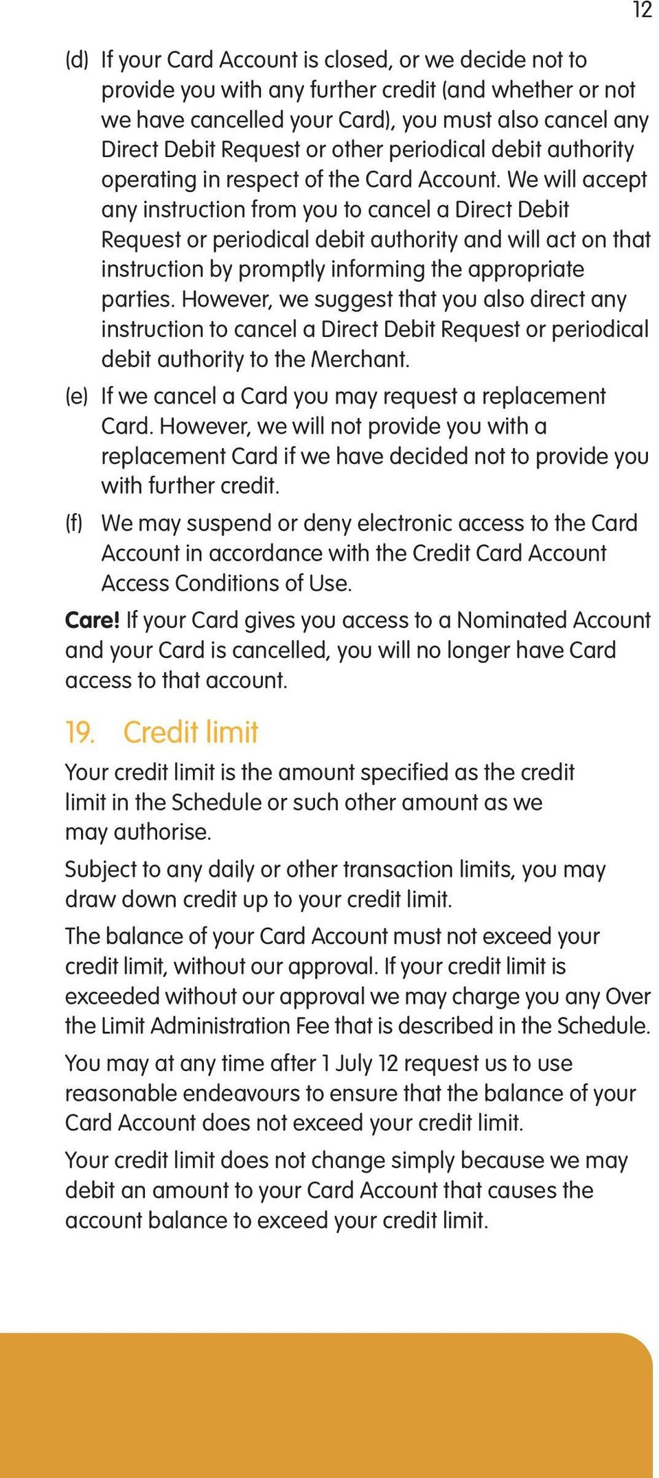 We will accept any instruction from you to cancel a Direct Debit Request or periodical debit authority and will act on that instruction by promptly informing the appropriate parties.