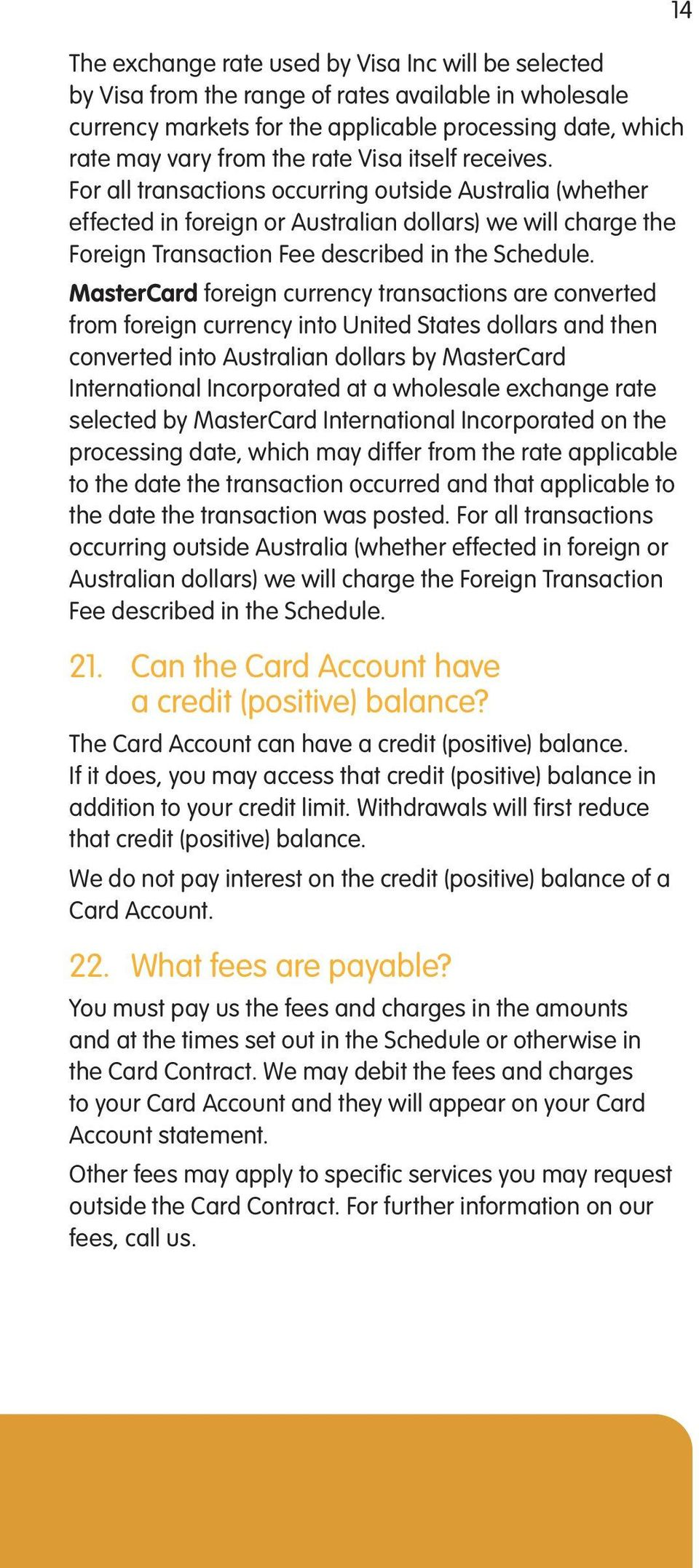 MasterCard foreign currency transactions are converted from foreign currency into United States dollars and then converted into Australian dollars by MasterCard International Incorporated at a