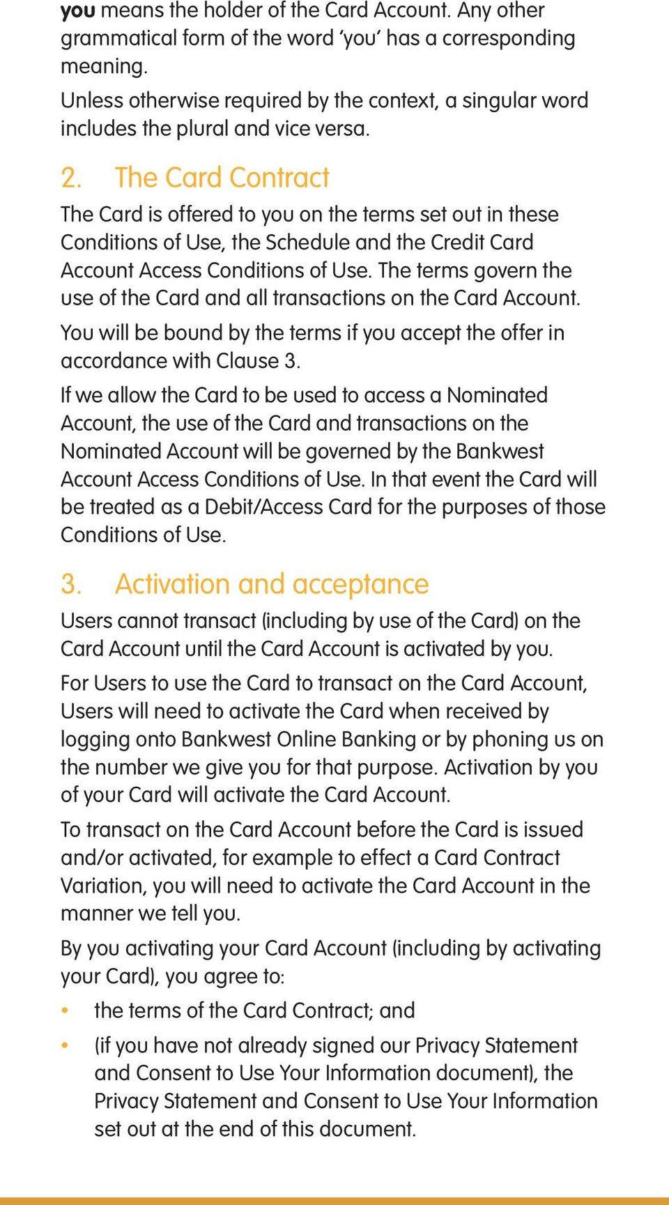 The Card Contract The Card is offered to you on the terms set out in these Conditions of Use, the Schedule and the Credit Card Account Access Conditions of Use.