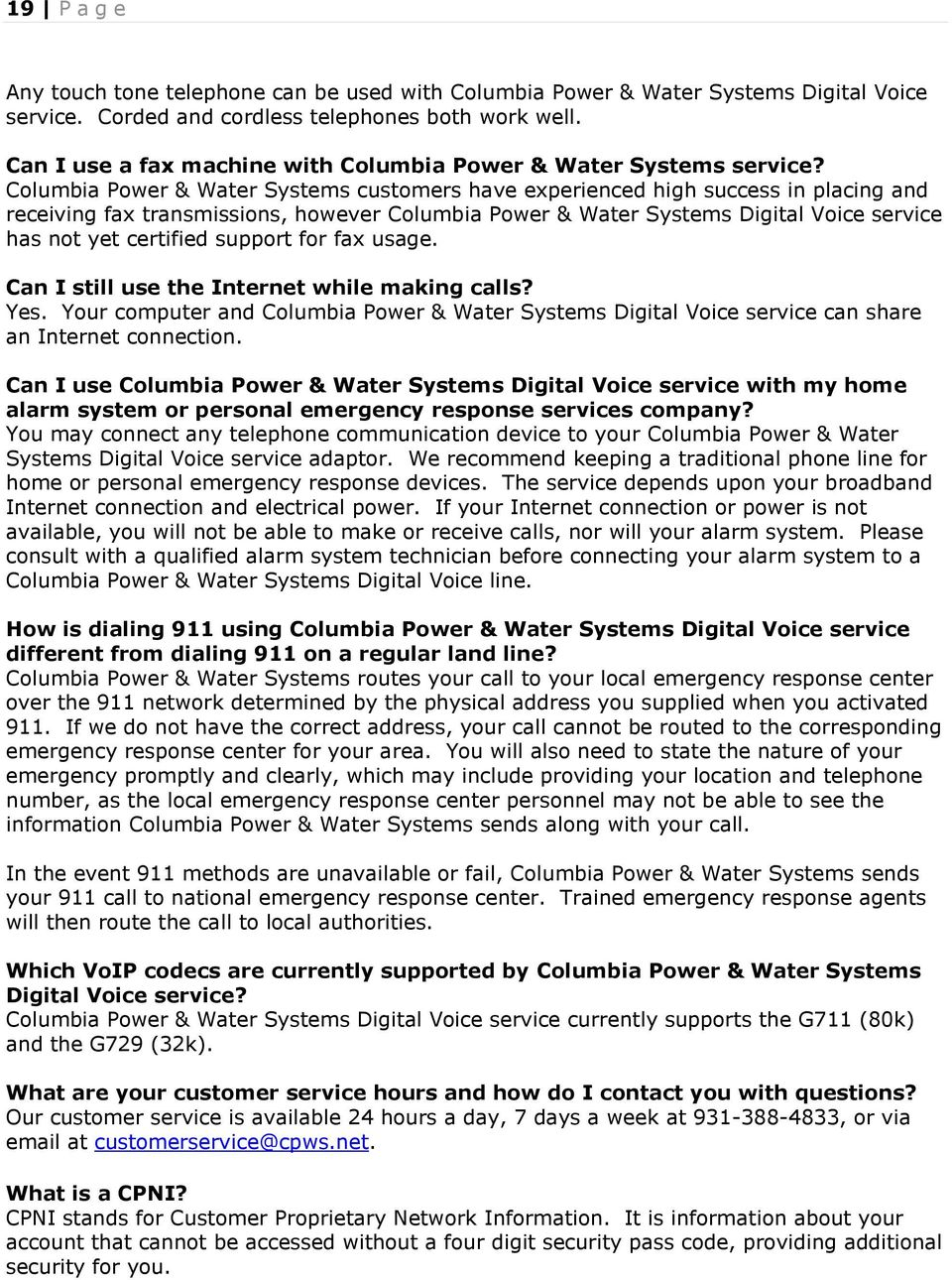 Columbia Power & Water Systems customers have experienced high success in placing and receiving fax transmissions, however Columbia Power & Water Systems Digital Voice service has not yet certified