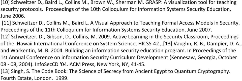 Proceedings of the 11th Colloquium for Information Systems Security Education, June 2007. [12] Schweitzer, D., Gibson, D., Collins, M. 2009.