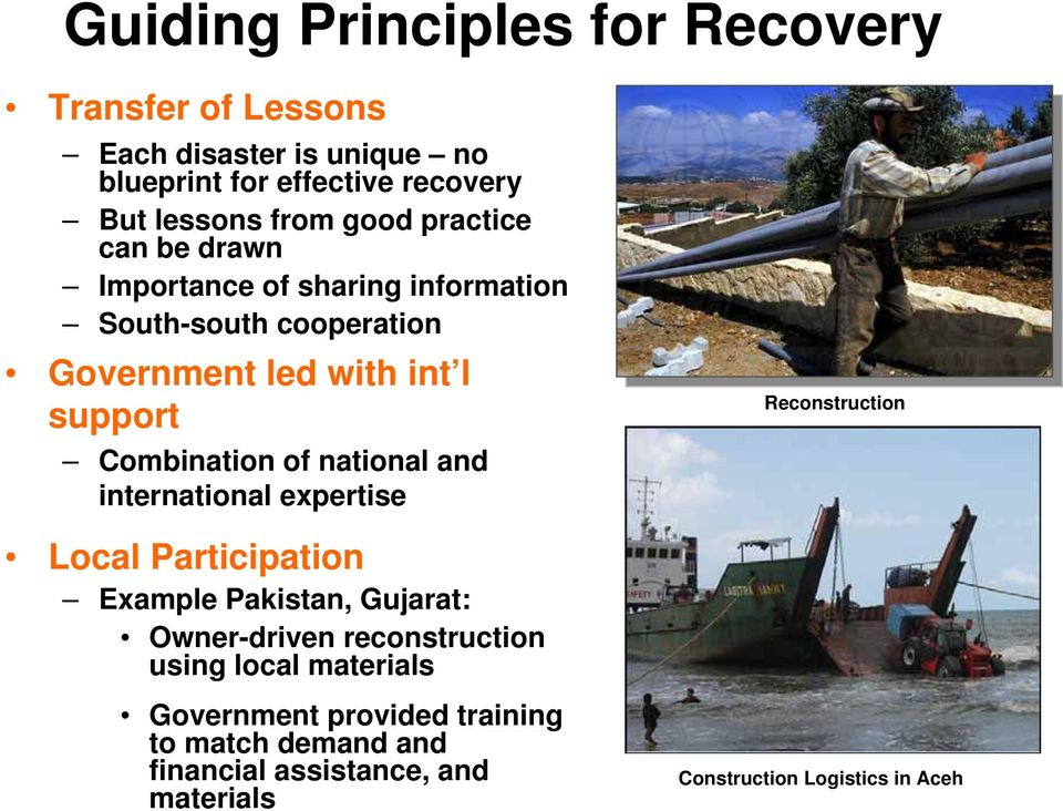 of national and international expertise Reconstruction Local Participation Example Pakistan, Gujarat: Owner-driven reconstruction