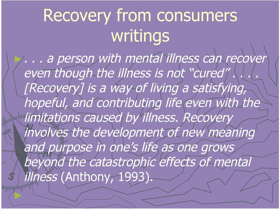 ... [Recovery] is a way of living a satisfying, hopeful, and contributing life even with the