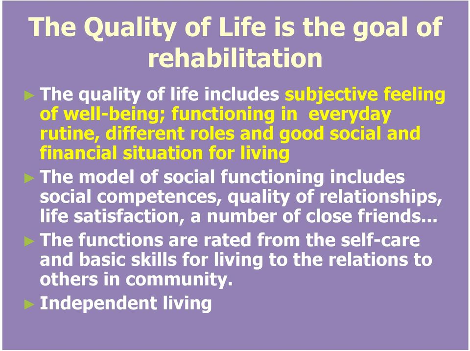 functioning includes social competences, quality of relationships, life satisfaction, a number of close friends.