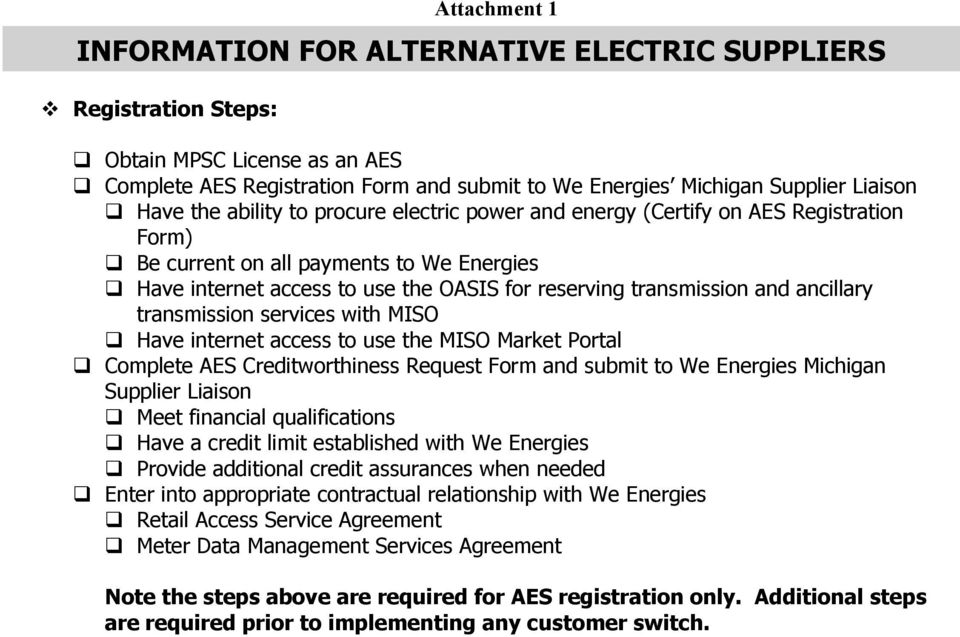 use the MISO Market Portal Complete AES Creditworthiness Request Form and submit to We Energies Michigan Supplier Liaison Meet financial qualifications Have a credit limit established with We