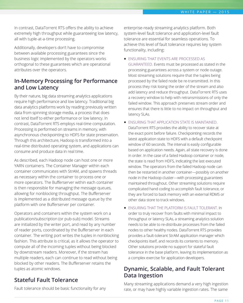 operational attributes over the operators. In-Memory Processing for Performance and Low Latency By their nature, big data streaming analytics applications require high performance and low latency.