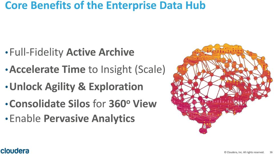 Agility & Exploration Consolidate Silos for 360 o View
