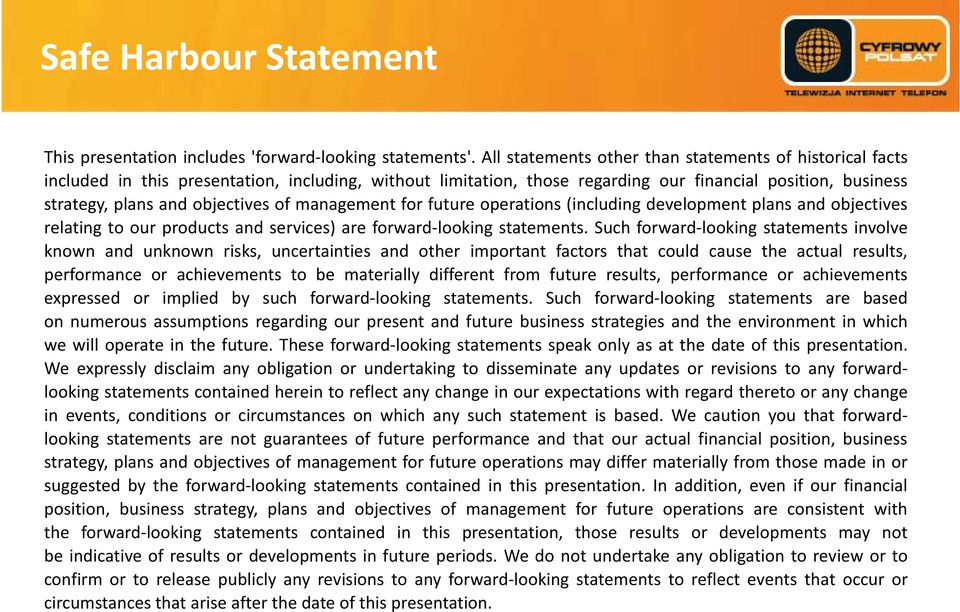of management for future operations (including development plans and objectives relating to our products and services) are forward looking statements.