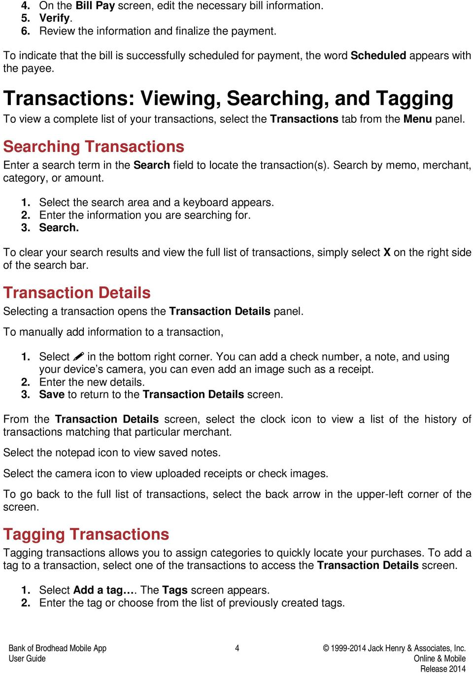 Transactions: Viewing, Searching, and Tagging To view a complete list of your transactions, select the Transactions tab from the Menu panel.