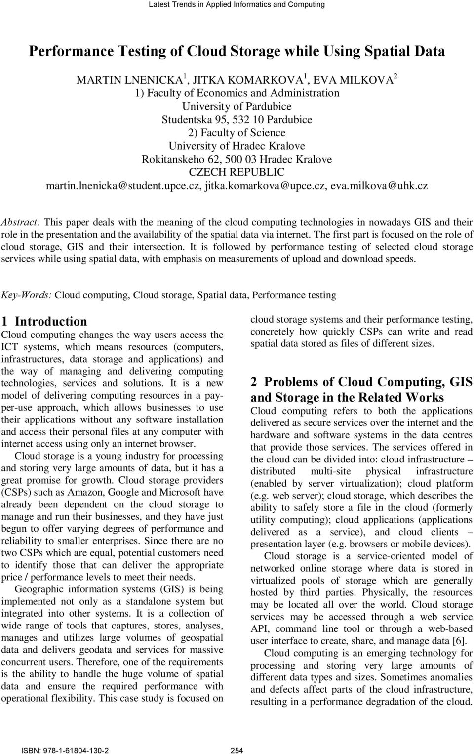 cz Abstract: This paper deals with the meaning of the computing technologies in nowadays GIS and their role in the presentation and the availability of the spatial data via internet.