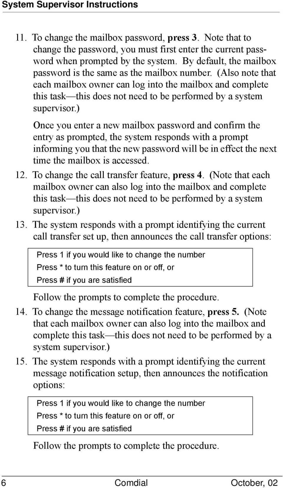 (Also note that each mailbox owner can log into the mailbox and complete this task this does not need to be performed by a system supervisor.