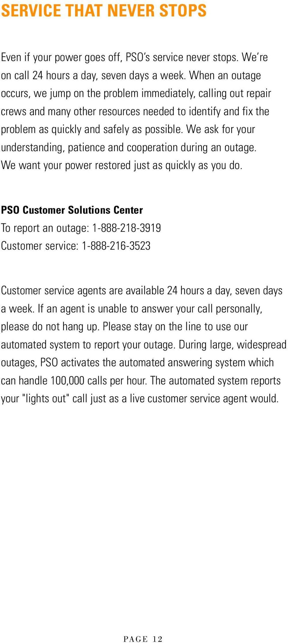 We ask for your understanding, patience and cooperation during an outage. We want your power restored just as quickly as you do.