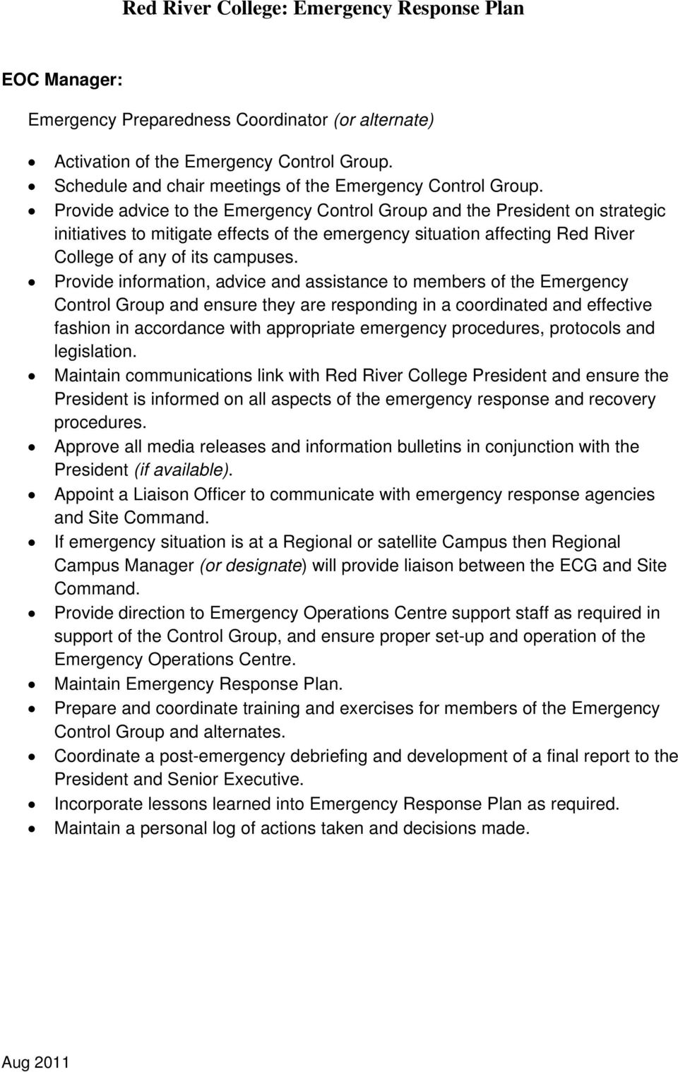 Provide information, advice and assistance to members of the Emergency Control Group and ensure they are responding in a coordinated and effective fashion in accordance with appropriate emergency