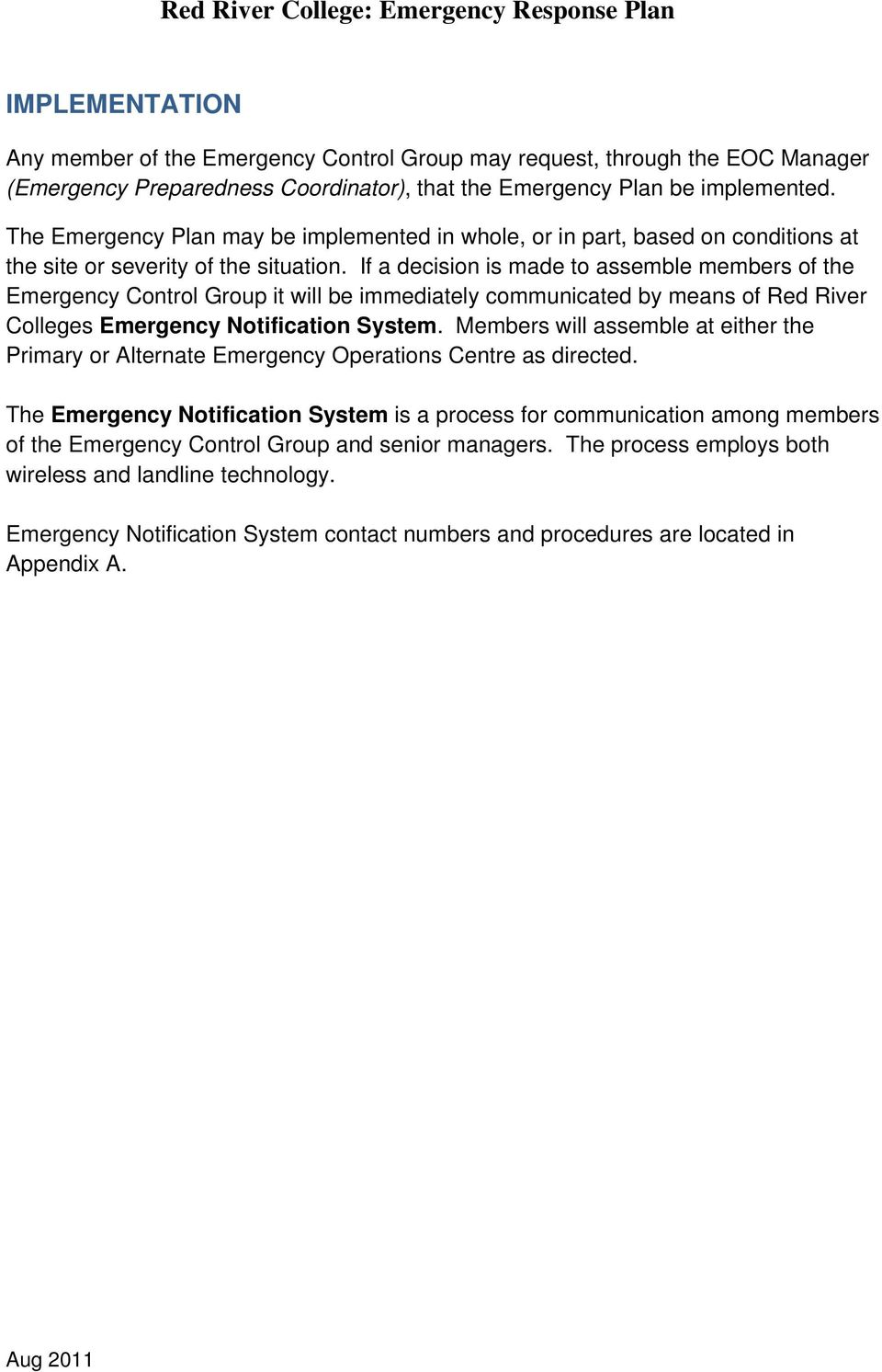 If a decision is made to assemble members of the Emergency Control Group it will be immediately communicated by means of Red River Colleges Emergency Notification System.