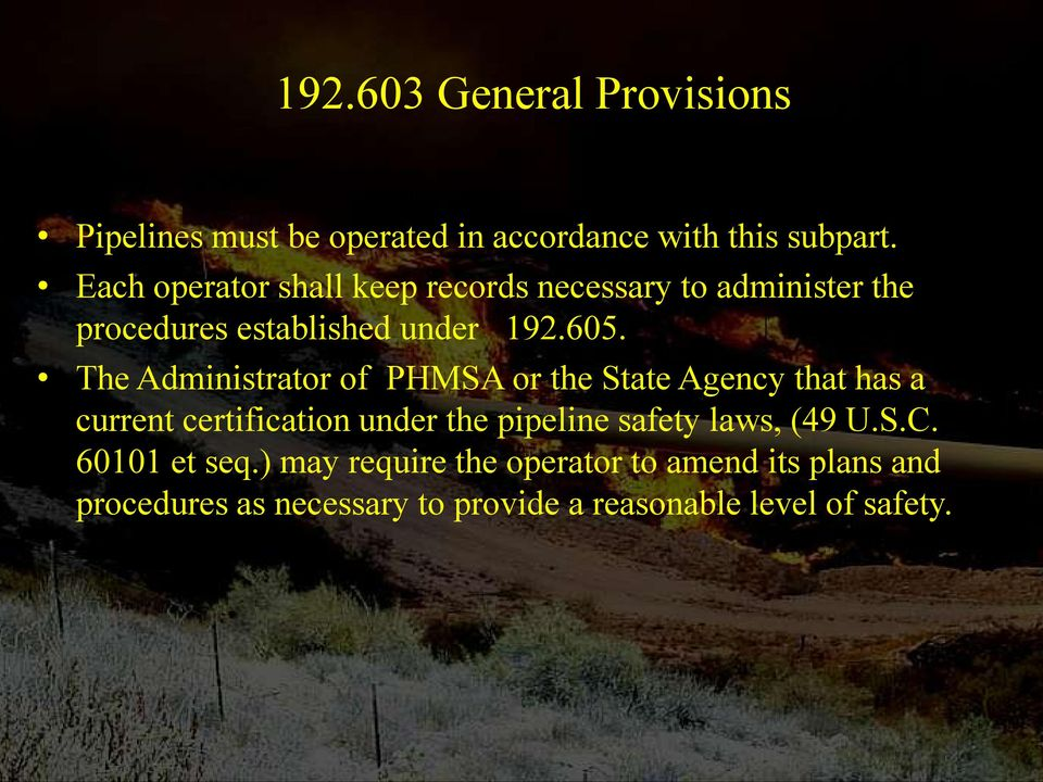 The Administrator of PHMSA or the State Agency that has a current certification under the pipeline safety