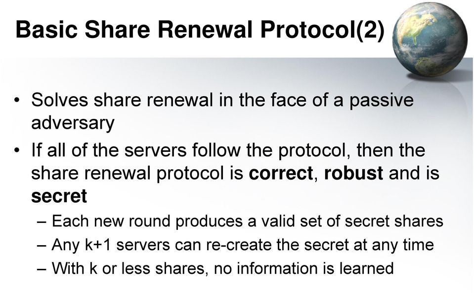 correct, robust and s secret Each new round produces a vald set of secret shares Any