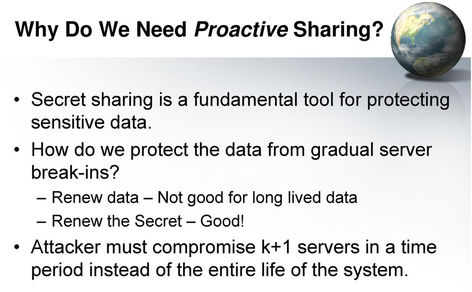 How do we protect the data from gradual server break-ns?