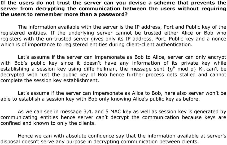 If the underlying server cannot be trusted either Alice or Bob who registers with the un-trusted server gives only its IP address, Port, Public key and a nonce which is of importance to registered