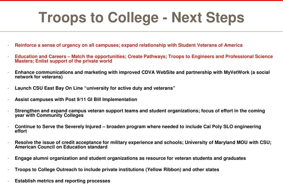 network for veterans) - Launch CSU East Bay On Line university for active duty and veterans - Assist campuses with Post 9/11 GI Bill Implementation - Strengthen and expand campus veteran support