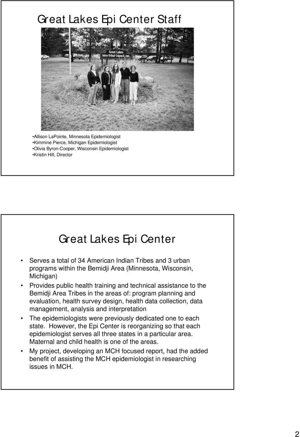 Bemidji Area Tribes in the areas of: program planning and evaluation, health survey design, health data collection, data management, analysis and interpretation The epidemiologists were previously