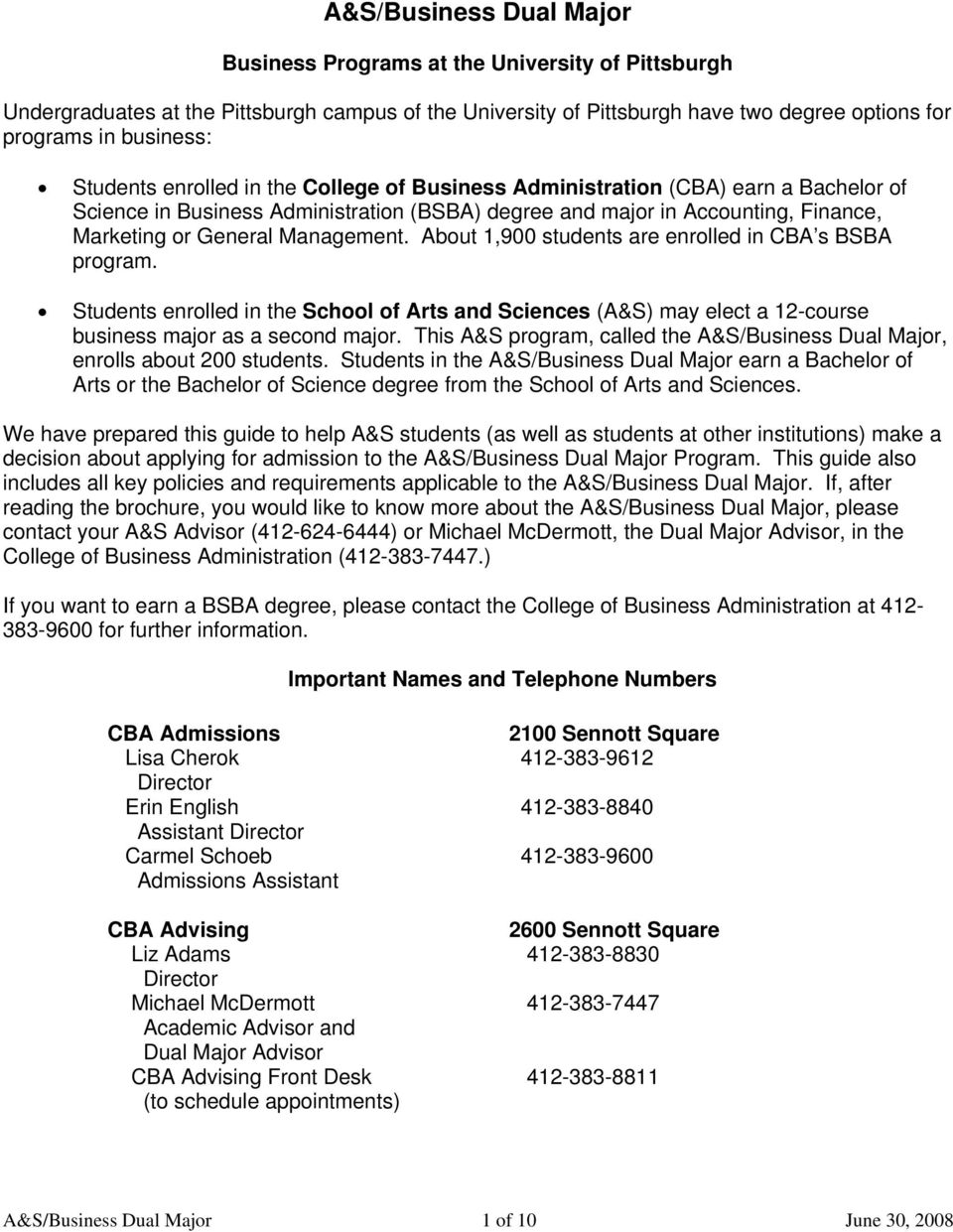 About 1,900 students are enrolled in CBA s BSBA program. Students enrolled in the School of Arts and Sciences (A&S) may elect a 12-course business major as a second major.