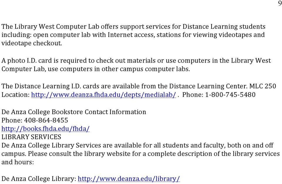 MLC 250 Location: http://www.deanza.fhda.edu/depts/medialab/. Phone: 1-800- 745-5480 De Anza College Bookstore Contact Information Phone: 408-864- 8455 http://books.fhda.edu/fhda/ LIBRARY SERVICES De Anza College Library Services are available for all students and faculty, both on and off campus.
