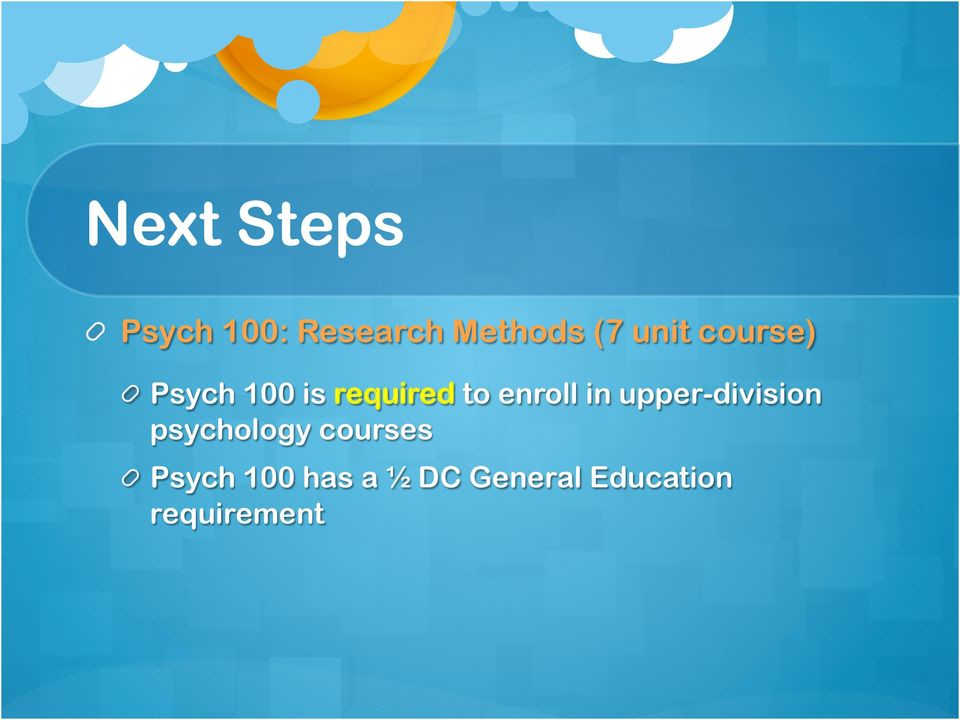 Psych 100 is required to enroll in