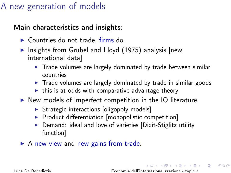 volumes are largely dominated by trade in similar goods this is at odds with comparative advantage theory New models of imperfect competition in the