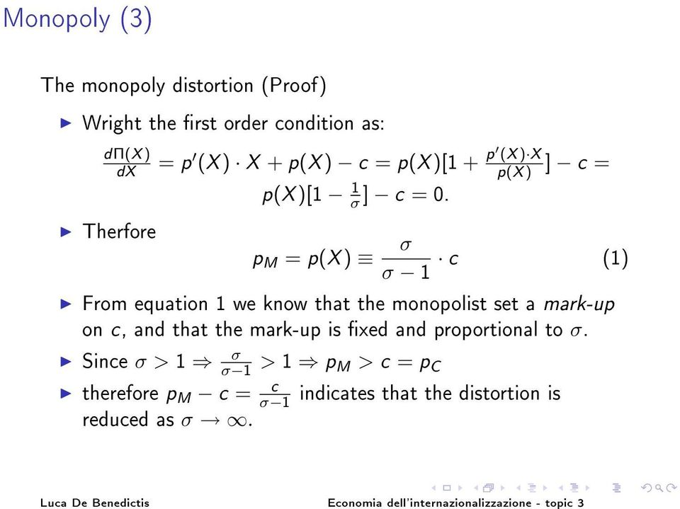 Therfore p M = p(x ) σ σ 1 c (1) From equation 1 we know that the monopolist set a mark-up on c, and