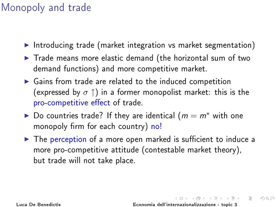 Gains from trade are related to the induced competition (expressed by σ ) in a former monopolist market: this is the pro-competitive eect of