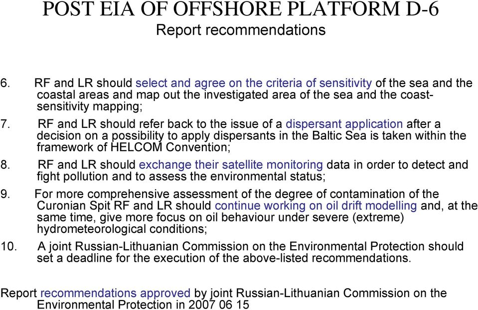 RF and LR should refer back to the issue of a dispersant application after a decision on a possibility to apply dispersants in the Baltic Sea is taken within the framework of HELCOM Convention; 8.