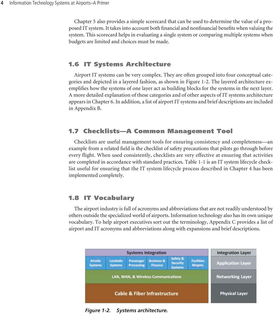 This scorecard helps in evaluating a single system or comparing multiple systems when budgets are limited and choices must be made. 1.6 IT Systems Architecture Airport IT systems can be very complex.