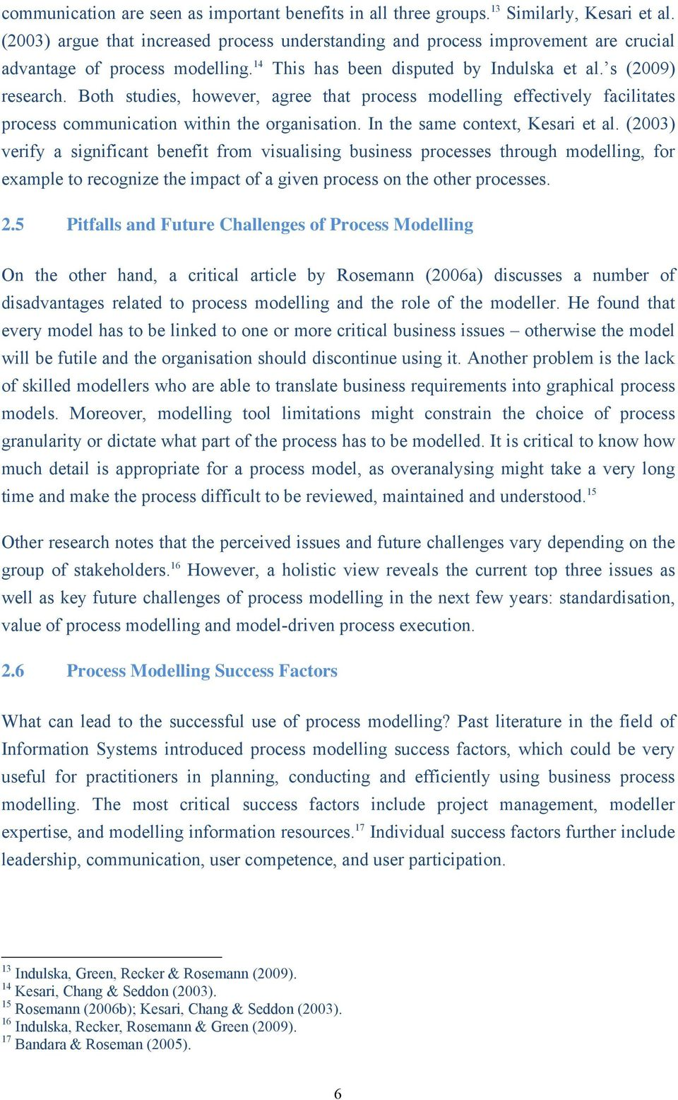 Both studies, however, agree that process modelling effectively facilitates process communication within the organisation. In the same context, Kesari et al.