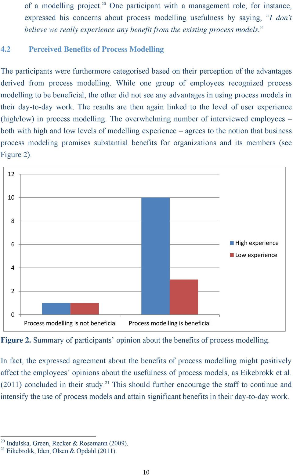 process models. 4.2 Perceived Benefits of Process Modelling The participants were furthermore categorised based on their perception of the advantages derived from process modelling.