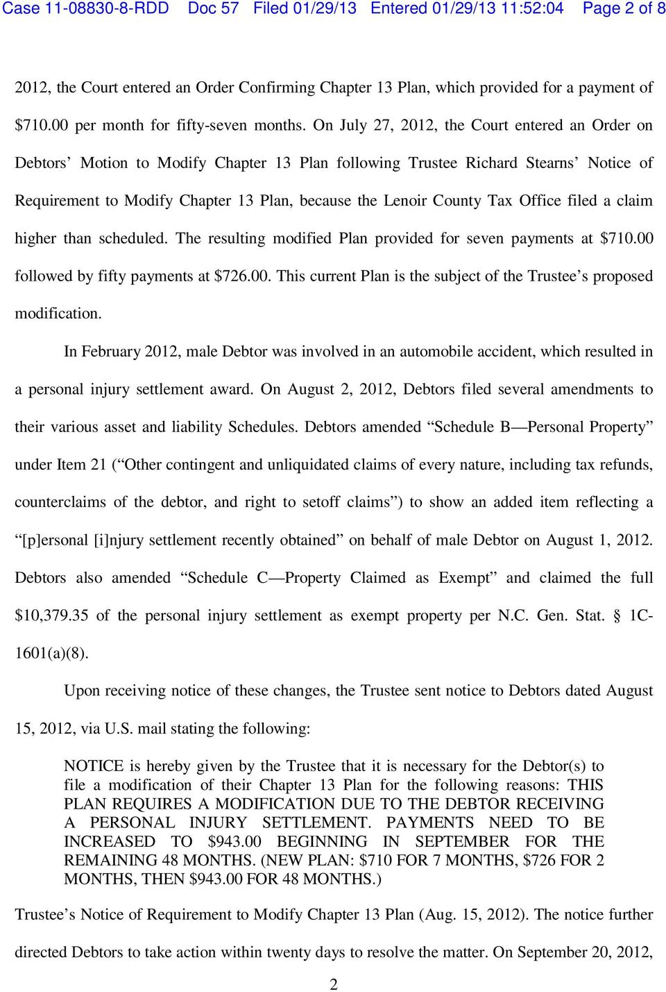 On July 27, 2012, the Court entered an Order on Debtors Motion to Modify Chapter 13 Plan following Trustee Richard Stearns Notice of Requirement to Modify Chapter 13 Plan, because the Lenoir County