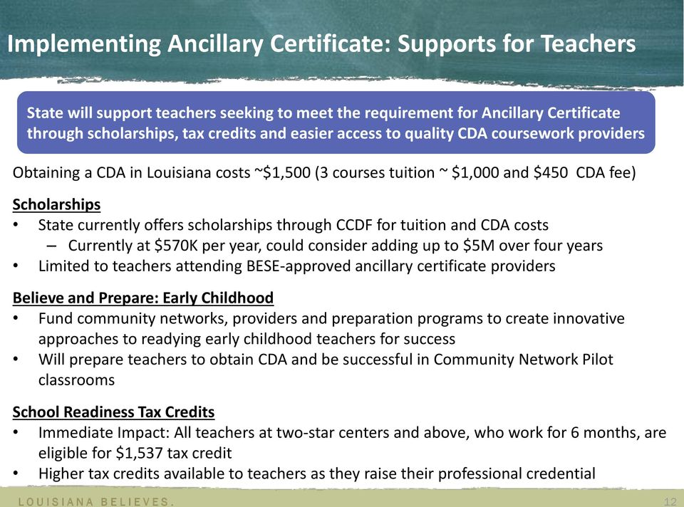 CDA costs Currently at $570K per year, could consider adding up to $5M over four years Limited to teachers attending BESE-approved ancillary certificate providers Believe and Prepare: Early Childhood