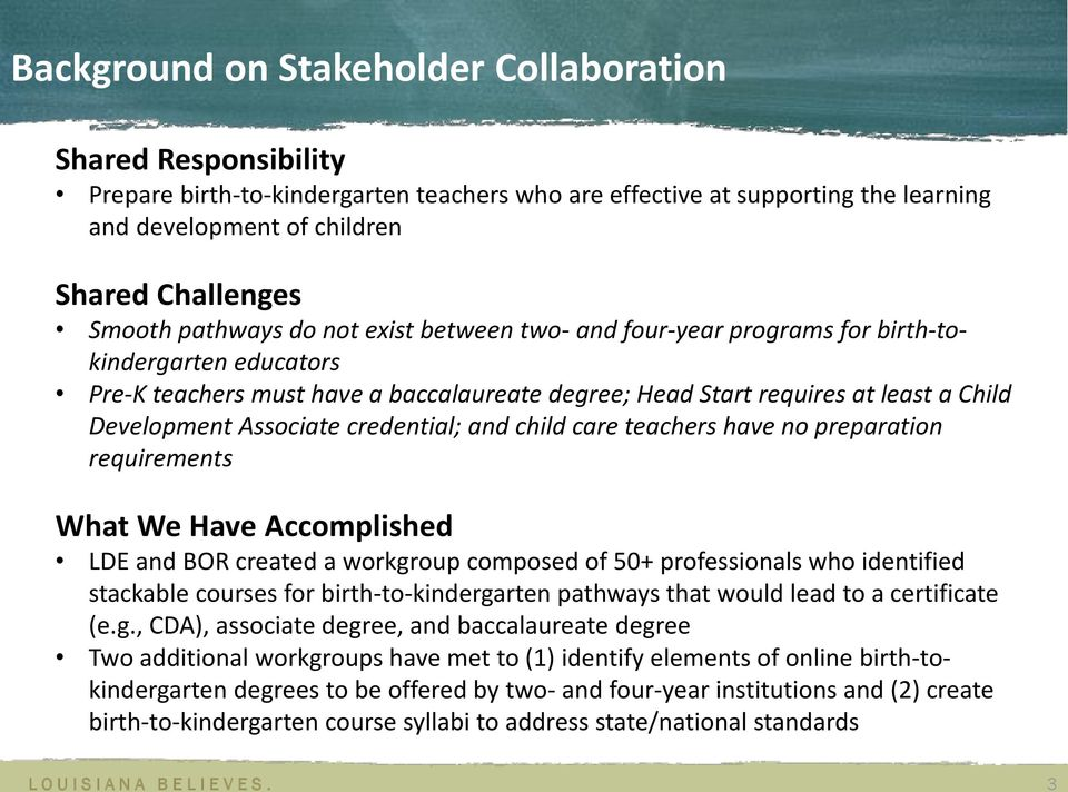 Associate credential; and child care teachers have no preparation requirements What We Have Accomplished LDE and BOR created a workgroup composed of 50+ professionals who identified stackable courses