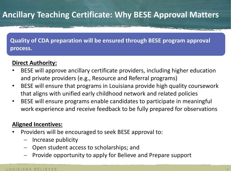 higher education and private providers (e.g., Resource and Referral programs) BESE will ensure that programs in Louisiana provide high quality coursework that aligns with unified early childhood