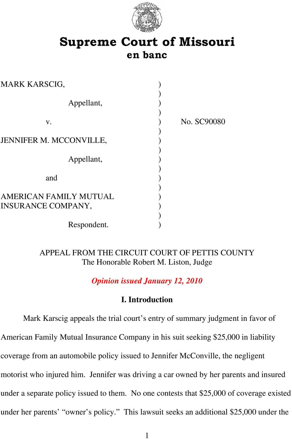 Introduction Mark Karscig appeals the trial court s entry of summary judgment in favor of American Family Mutual Insurance Company in his suit seeking $25,000 in liability coverage from an automobile