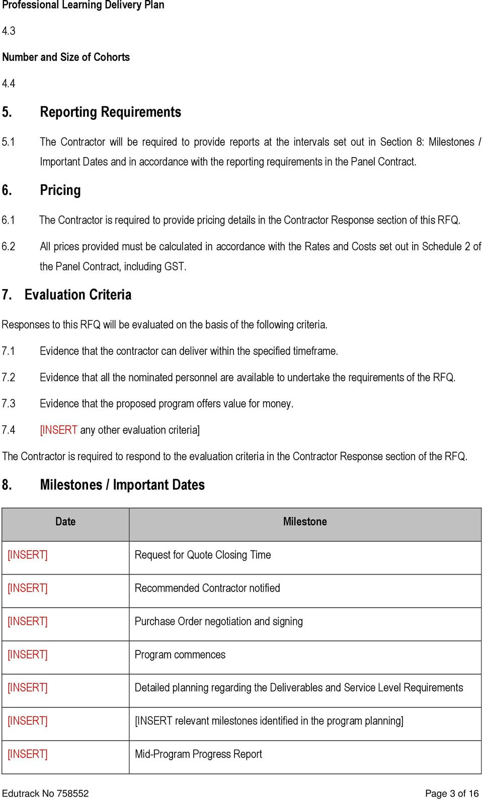 Pricing 6.1 The Contractor is required to provide pricing details in the Contractor Response section of this RFQ. 6.2 All prices provided must be calculated in accordance with the Rates and Costs set out in Schedule 2 of the Panel Contract, including GST.